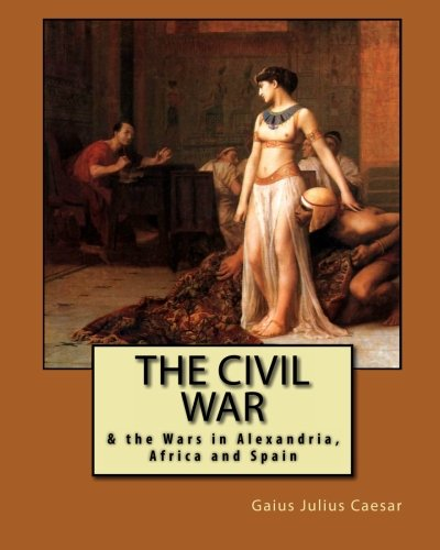 The Civil War: & the Wars in Alexandria, Africa and Spain