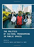 The Politics of Cultural Programming in Public Spaces, Vicki Watts, 1443816949