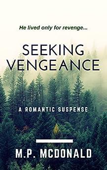 Seeking Vengeance: (Romantic Suspense) by [McDonald, M.P.]