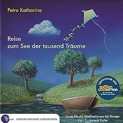 Reise zum See der tausend Träume (Gute-Nacht-Meditationen für Kinder 1: Innere Ruhe)