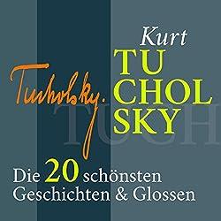 Kurt Tucholsky: Die 20 schönsten Geschichten & Glossen