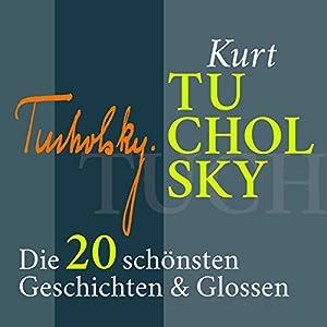 Kurt Tucholsky: Die 20 schönsten Geschichten & Glossen Hörbuch