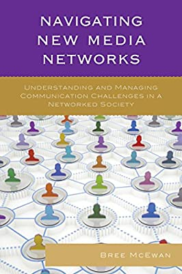 Navigating New Media Networks: Understanding and Managing Communication Challenges in a Networked Society (Studies in New Media)