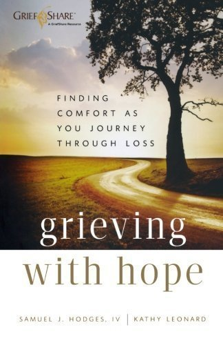 Grieving with Hope: Finding Comfort as You Journey through Loss by Hodges, Samuel J IV, Leonard, Kathy [Paperback(2011/11/1)]