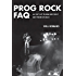 Prog Rock FAQ: All That's Left to Know About Rock's Most Progressive Music (Faq Series)