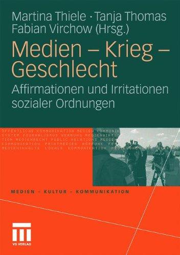Medien - Krieg - Geschlecht: Affirmationen und Irritationen sozialer Ordnungen (Medien - Kultur - Kommunikation) (German Edition)