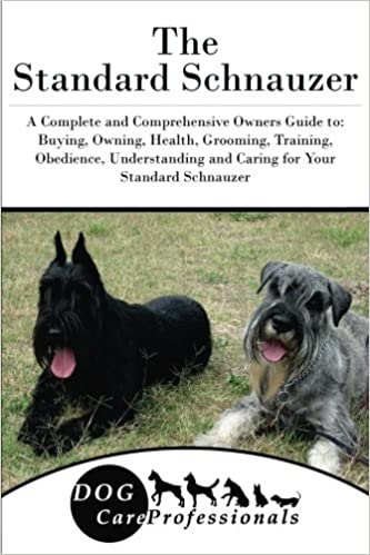 The Standard Schnauzer A Complete And Comprehensive Owners Guide To