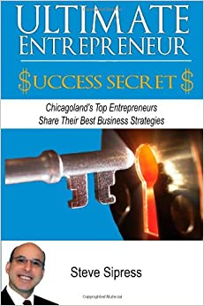 Ultimate Entrepreneur Success Secrets: Inspiring Stories of Triumph by Chicagoland's Most Successful Entrepreneurs: Volume 2