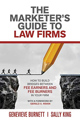 (The Marketer's Guide to Law Firms: How to Build Bridges Between Fee Earners and Fee Burners in Your Firm)