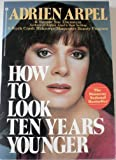 img - for How to Look Ten Years Younger by Adrien Arpel (1981-04-06) book / textbook / text book