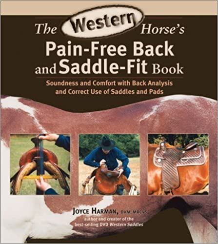 The Western Horse's Pain-Free Back and Saddle-Fit Book: Soundness and Comfort with Back Analysis and Correct Use of Saddles and Pads by Harman DVM MRCVS, Joyce 1st (first) Edition (6/1/2008)