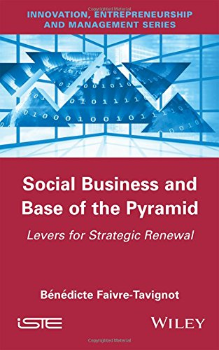 Social Business and Base of the Pyramid: Levers for Strategic Renewal (Innovation, Entrepreneurship and Management)