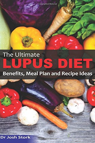 The Ultimate Lupus Diet: Benefits, Meal Plan and Recipe Ideas by Dr Josh Stork