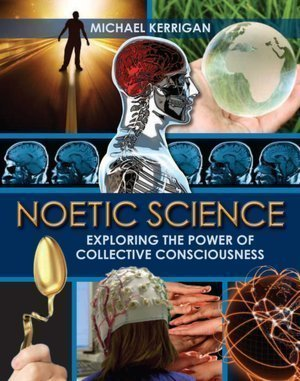 Noetic Science Exploring the Power of Collective Consciousness