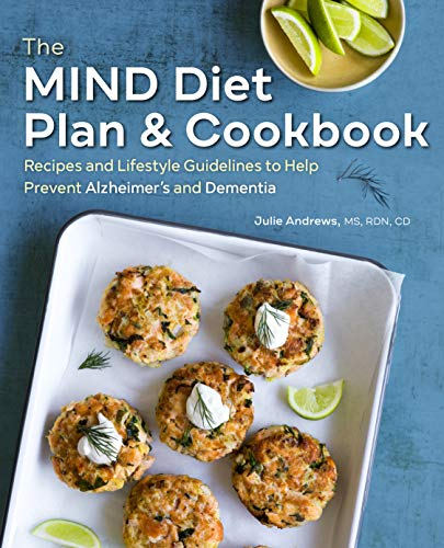 The MIND Diet Plan and Cookbook: Recipes and Lifestyle Guidelines to Help Prevent Alzheimer's and Dementia by Julie Andrews MS  RDN  CD