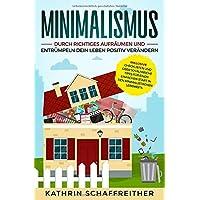 Minimalismus: Durch richtiges Aufräumen und Entrümpeln dein Leben positiv verändern - inklusive Checklisten und über 50 hilfreiche Tipps für einen einfachen Start in den minimalistischen Lebensstil