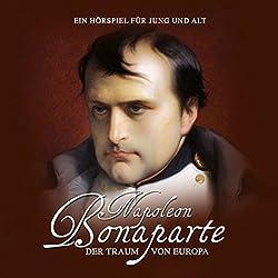 Napoleon Bonaparte. Der Traum von Europa