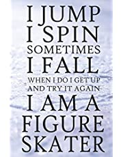 I Jump I Spin Sometimes I Fall When I Do I Get Up and Try It Again. I Am a Figure Skater: 102 Page Blank Dot Grid Journal for Figure Skating - Softcover Pocket Size