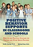 Positive Behavior Supports in Classrooms and Schools : Effective and Practical Strategies for Teachers and Other Service Providers, Storey, Keith and Post, Michal, 0398088373