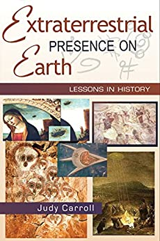 Extraterrestrial Presence on Earth: Lessons in History (Zeta Book 3) by [Carroll, Judy]