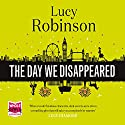 The Day We Disappeared Audiobook by Lucy Robinson Narrated by Julia Barrie