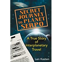Secret Journey to Planet Serpo: A True Story of Interplanetary Travel