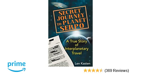 Secret Journey to Planet Serpo: A True Story of Interplanetary