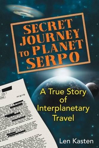 Secret Journey to Planet Serpo: A True Story of Interplanetary Travel