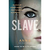 Slave: Snatched off Britain's streets. The truth from the victim who brought down her traffickers.