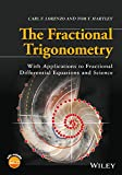 img - for The Fractional Trigonometry: With Applications to Fractional Differential Equations and Science book / textbook / text book