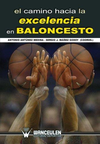 El camino hacia la excelencia en baloncesto por AntÏnez Medina, Antonio,IbàÐez Godoy, Sergio Jos_