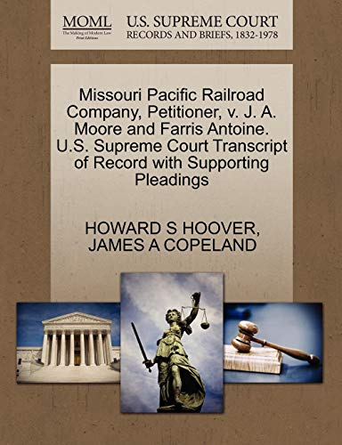 Missouri Pacific Railroad Company, Petitioner, v. J. A. Moore and Farris Antoine. U.S. Supreme Court Transcript of Record with Supporting Pleadings