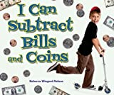 I Can Subtract Bills and Coins, Rebecca Wingard-Nelson, 0766031446