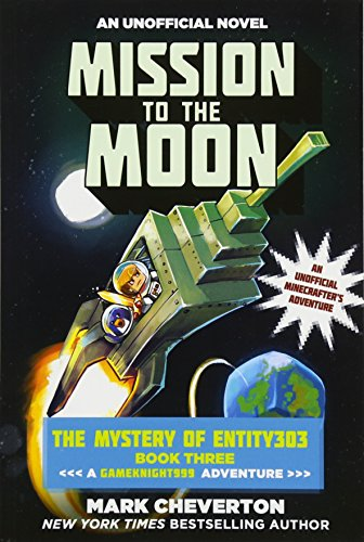 Mission To The Moon  The Mystery Of Entity303 Book Three  A Gameknight999 Adventure  An Unofficial Minecrafters Adventure  The Gameknight999 Series