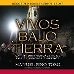 Vivos Bajo Tierra [Buried Alive]: La historia verdadera de los 33 mineros chilenos | Manuel Pino