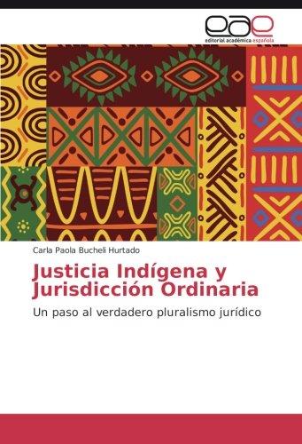 Justicia Indígena y Jurisdicción Ordinaria: Amazon.es: Bucheli Hurtado Carla Paola: Libros