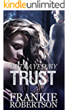 BETRAYED BY TRUST (Celestial Affairs-The Trust)