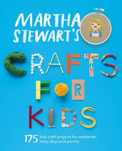 Martha Stewart's Crafts for Kids: 175 Kids Craft Projects for Weekends, Rainy Days and Parties by David & Charles