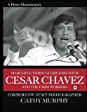 img - for Marching Through History with Cesar Chavez and the Farm Workers: A Photo Documentary by former UFW Staff Photographer Cathy Murphy book / textbook / text book