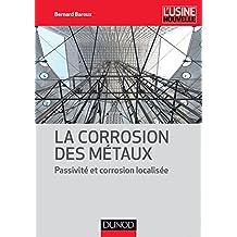La corrosion des métaux : Passivité et corrosion localisée (Mécanique et matériaux) (French Edition)