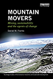 Mountain Movers: Mining, Sustainability and the Agents of Change (Routledge Studies of the Extractive Industries and Sustainable Development)