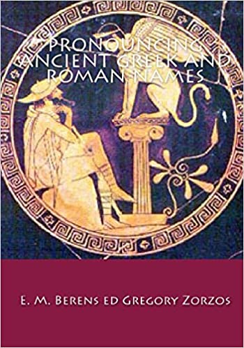 Pronouncing Ancient Greek and Roman Names: E  M  Berens, Gregory