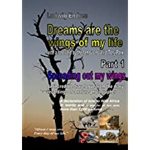 Dreams are the wings of my life - Part 1: Spreading out my wings (English Edition)