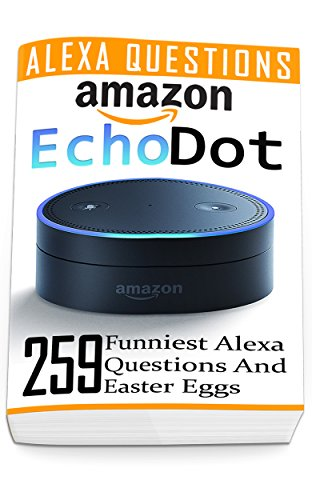 Download PDF Amazon Echo Dot - 259 Funniest Alexa Questions And Easter Eggs -