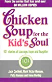 Chicken Soup For The Kids Soul: 101 Stories of Courage, Hope and Laughter
