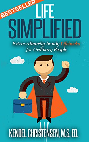 Life Simplified-Expanded and Updated: Extraordinarily-handy Lifehacks for Ordinary People