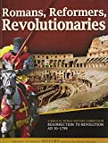 Romans, Reformers, Revolutionaries A Biblical World History Curriculum Resurrection to Revolution AD 30-AD 1799