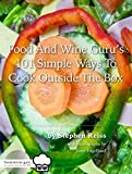 Food and Wine Guru's 101 Simple Ways to Cook Outside the Box