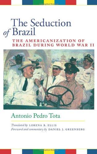 The Seduction Of Brazil: The Americanization Of Brazil During World War II (Llilas Translations From Latin America)