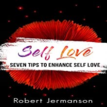 Self-Love: Seven Tips to Enhance Self-Love Audiobook by Robert Jermanson Narrated by Paul Gewuerz
